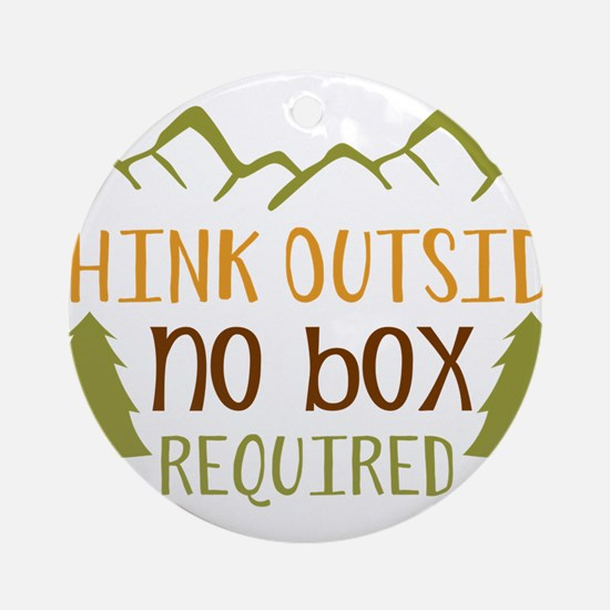 Think Outside No Box Required Round Ornament