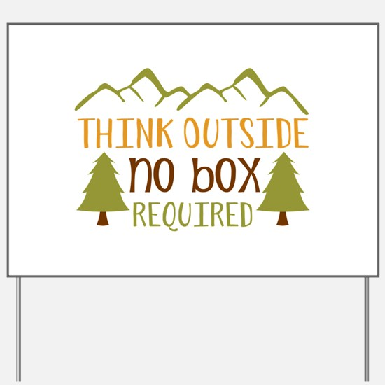 Think Outside No Box Required Yard Sign
