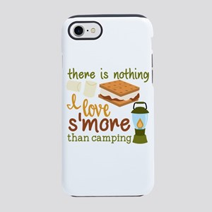 There Is Nothing I Love S'more Iphone 7 Tough