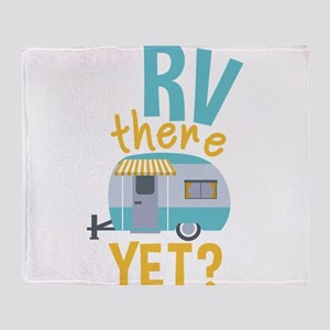 RV there yet? Throw Blanket