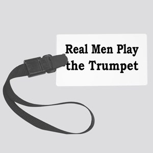 Real Men Play Trumpet Large Luggage Tag