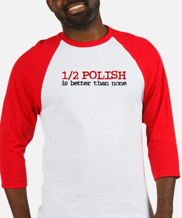 1/2 Polish is better than none Baseball Jersey