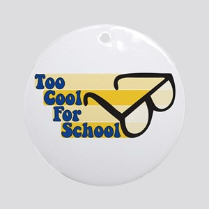 Too Cool For School Ornament (Round)
