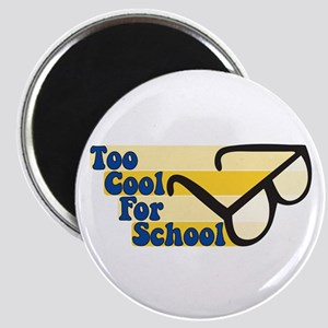 Too Cool For School Magnet