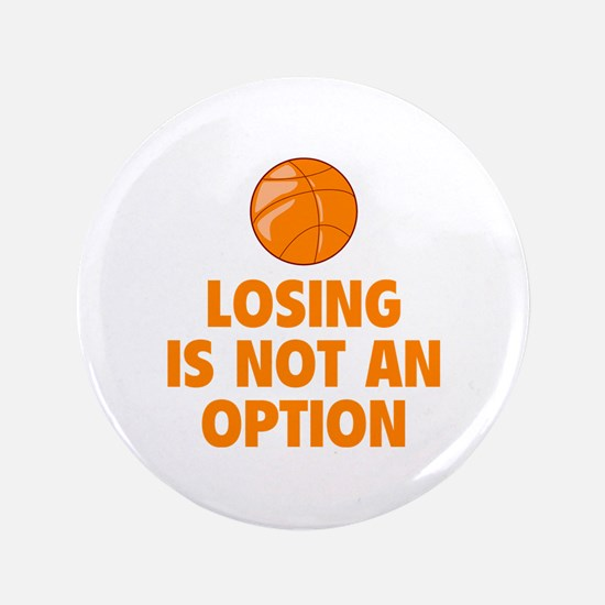 """Losing is not an option 3.5"""" Button"""