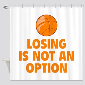 Losing is not an option Shower Curtain