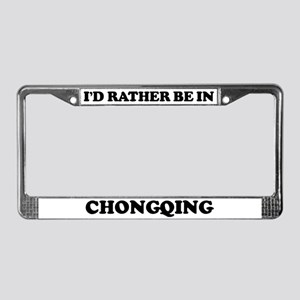 Rather be in Chongqing License Plate Frame