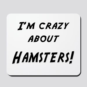 Im crazy about HAMSTERS Mousepad