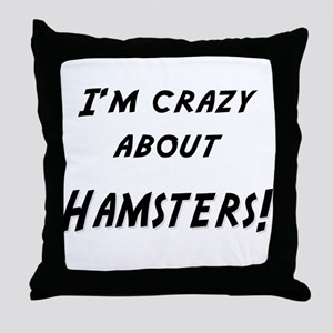 Im crazy about HAMSTERS Throw Pillow