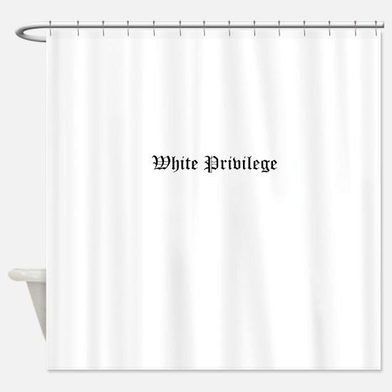 White Privilege Shower Curtain