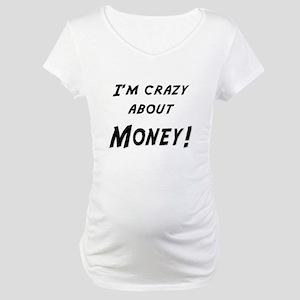 Im crazy about MONEY Maternity T-Shirt