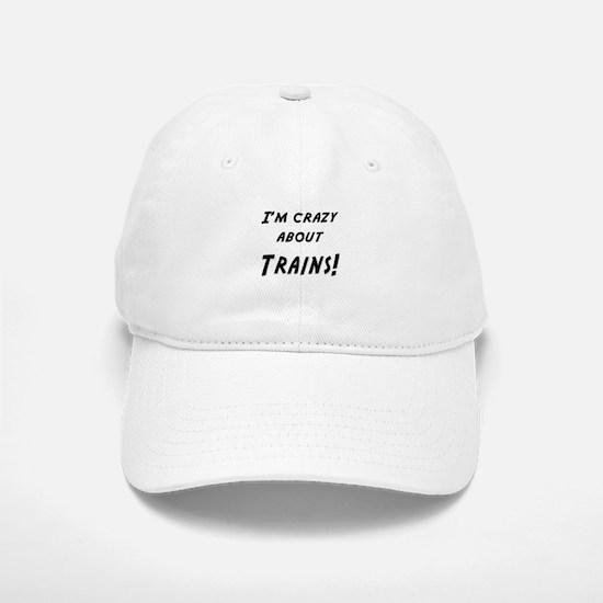 Im crazy about TRAINS Baseball Baseball Cap