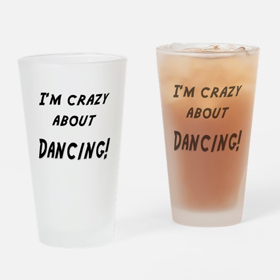 Im crazy about DANCING Drinking Glass