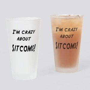 Im crazy about SITCOMS Drinking Glass