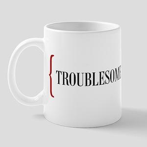 Troublesome Mug