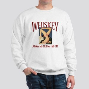 Whiskey...Clothes Fall Off Sweatshirt