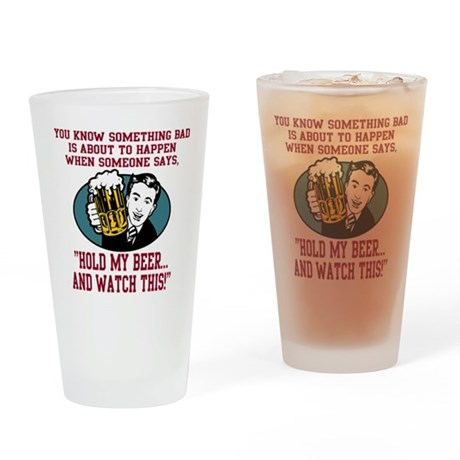 Sometbing Bad... Hold My Beer Drinking Glass
