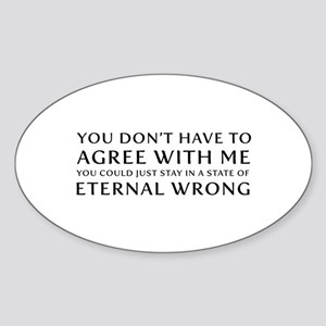 You Don''t Have To Agree With Me   Eternal Sticker