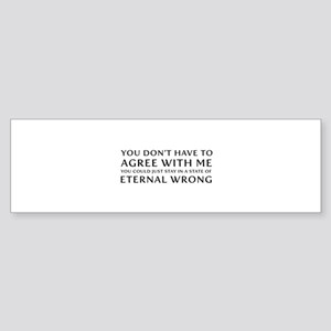 You Don''t Have To Agree With Me | Bumper Sticker