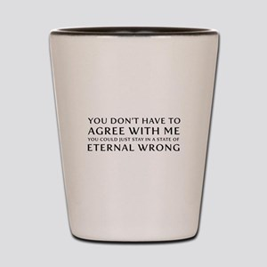 You Don''t Have To Agree With Me | Eter Shot Glass