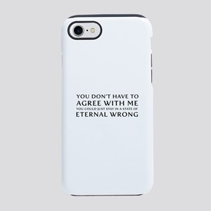 You Don''t Have To Agree With iPhone 7 Tough Case
