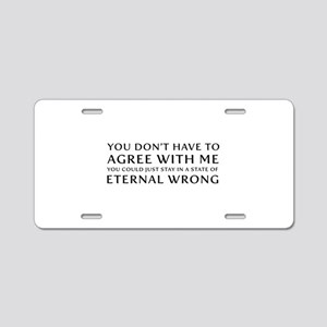 You Don''t Have To Agree Wi Aluminum License Plate
