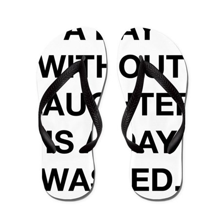 A Day Without Laughter Is A Day Wasted Flip Flops