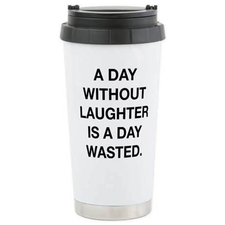 A Day Without Laughter Is A Day Wasted Stainless S