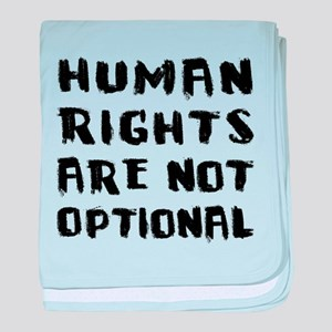 Human Rights Are Not Optional Baby Blanket