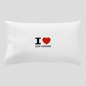 I Love Hot Chicks Pillow Case
