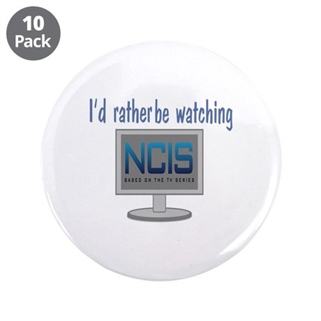 """Rather Be Watching NCIS 3.5"""" Button (10 pack)"""