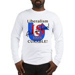 Liberalism is Curable Long Sleeve T-Shirt