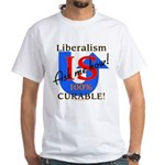 Liberalism is Curable White T-Shirt
