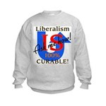 Liberalism is Curable Kids Sweatshirt