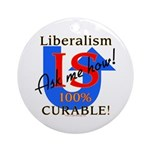 Liberalism is Curable Ornament (Round)