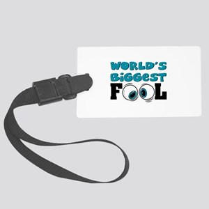 worlds biggest fool Large Luggage Tag