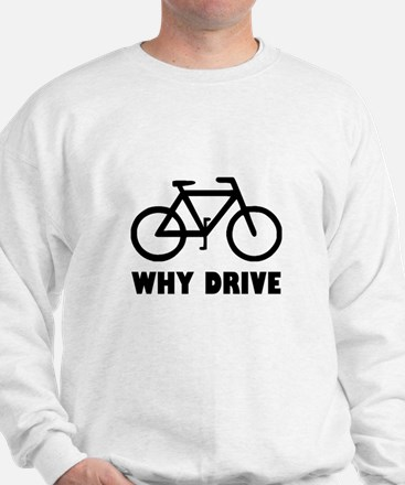 Why Drive Sweatshirt