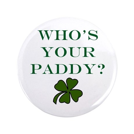 "Who's Your Paddy? 3.5"" Button"
