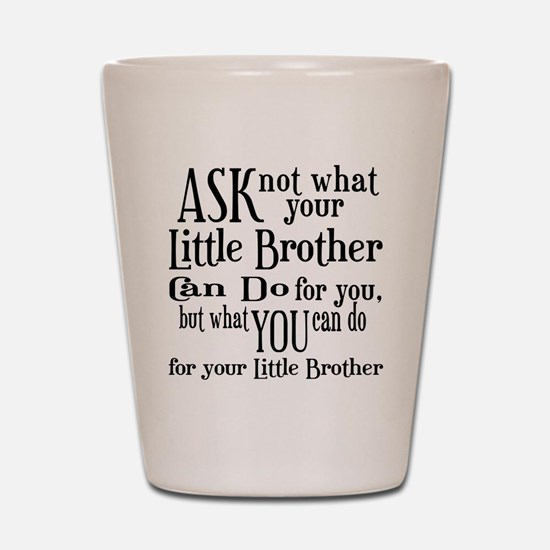 Ask Not Little Brother Shot Glass