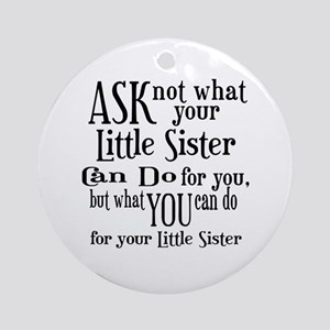 Ask Not Little Sister Ornament (Round)