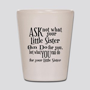 Ask Not Little Sister Shot Glass