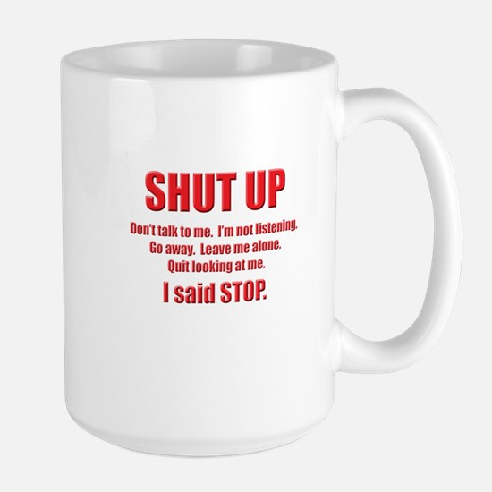 SHUT UP Large Mug