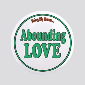 "Abounding Love Fat Shirts 3.5"" Button"