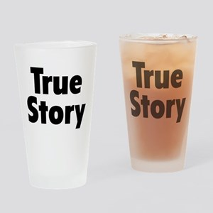 True Story Drinking Glass
