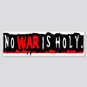 NO WAR IS HOLY Bumper Sticker