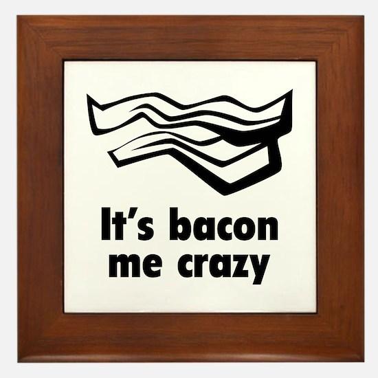It's bacon me crazy Framed Tile
