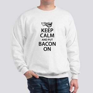 Keep Calm and put Bacon On Sweatshirt