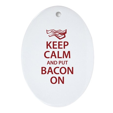 Keep Calm and put Bacon On Ornament (Oval)