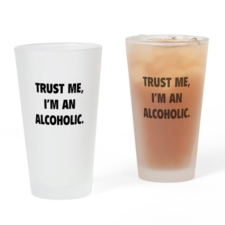 Trust Me, Im An Alcoholic Drinking Glass