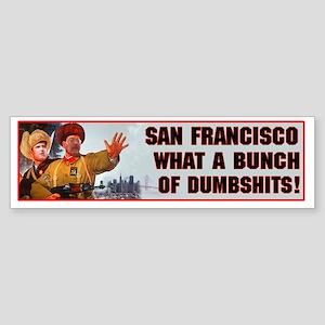 San Francisco what a bunch of dumbSticker (Bumper)